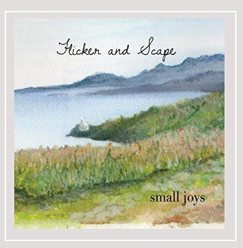 Small Joys - Flicker & Scape