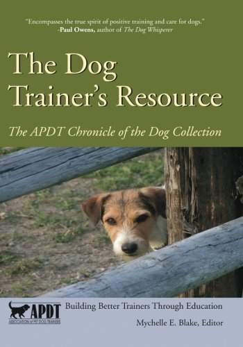The Dog Trainer's Resource: The APDT Chronicle of the Dog Collection (Volume 1)