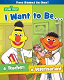 img - for I Want to Be a Teacher! I Want to Be a Veterinarian! (Sesame Street) book / textbook / text book