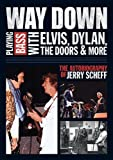 img - for Way Down: Playing Bass with Elvis, Dylan, The Doors and More - The Autobiography of Jerry Scheff book / textbook / text book