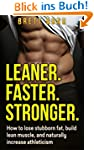 Leaner. Faster. Stronger.: How to Los...