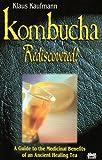 Kombucha Rediscovered!: A Guide to the Medicinal Benefits of an Ancient Healing Tea (Klaus Kaufmann's fermented foods series) Klaus Kaufmann