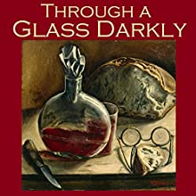 Through a Glass Darkly: Strange Tales of Optical Distortion (       UNABRIDGED) by Wilkie Collins, Fitz James O'Brien, William Le Queux, A. J. Alan, Edwin Pugh, George William Curtis Narrated by Cathy Dobson
