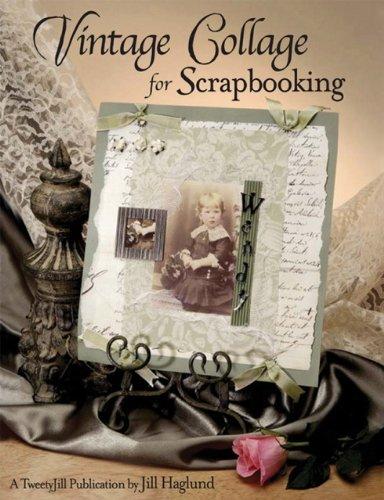 Vintage Collage for Scrapbooking, Jill Haglund