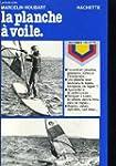 La Planche � voile (Pratiques Hachette)