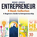Entrepreneur: 4 Book Collection: A Beginners Guide to Entrepreneurship Audiobook by Brad Jones Narrated by Scott R. Smith
