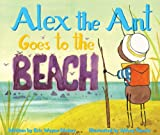 Eric Wayne Dickey Alex the Ant Goes to the Beach