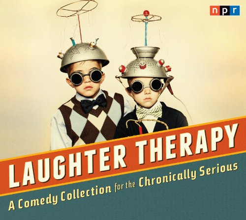 NPR Laughter Therapy: A Comedy Collection for the Chronically Serious PDF