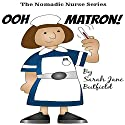 Ooh Matron!: The Nomadic Nurse Series, Book 1 Audiobook by Sarah Jane Butfield, Clair Victoria Butfield Narrated by Tessa Petersen