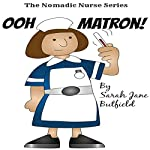 Ooh Matron!: The Nomadic Nurse Series, Book 1 | Sarah Jane Butfield,Clair Victoria Butfield