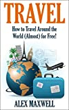 Travel: How To Travel The World (Almost) For Free (Travel - Language - World Travel - Digital Nomad - Lifestyle Design)