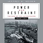 Power and Restraint: The Rise of the United States, 1898 - 1941 | Jeffrey Meiser