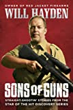 img - for Sons of Guns: Straight-Shootin' Stories from the Star of the Hit Discovery Series book / textbook / text book