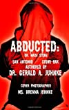 img - for By Dr. Gerald A. Juhnke ABDUCTED: Dr. Wade Stone San Antonio Stone Oak [Paperback] book / textbook / text book