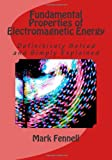 img - for Fundamental Properties of Electromagnetic Energy: Definitively Solved and Simply Explained (Mysteries of Electromagnetic Energy: Definitively Solved and Simply Explained) (Volume 1) book / textbook / text book
