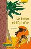Le singe et l'épi d'or : Un conte du Mexique