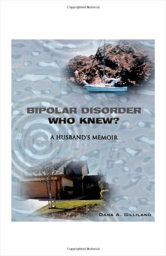 Bipolar Disorder - Who Knew?: A Husband's Memoir
