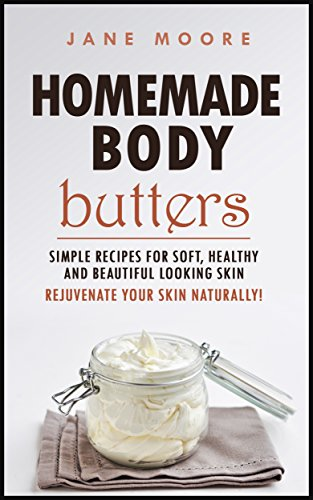 Free Kindle Book : Homemade Body Butters: Simple Recipes for Soft, Healthy, and Beautiful Looking Skin. Rejuvenate your Skin Naturally!