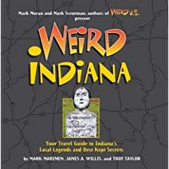 Weird Indiana: Your Travel Guide to Indiana's Local Legends and Best Kept Secrets by Mark Marimen,&#32;James A Willis,&#32;Troy Taylor and Mark Moran