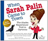 517uNbYMdnL. SL160  When Sarah Palin Came to Town: The Alaska Experience   Told in Cartoons