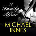 A Family Affair (       UNABRIDGED) by Michael Innes Narrated by Matt Addis