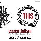 Essentialism: The Disciplined Pursuit of Less Hörbuch von Greg McKeown Gesprochen von: Greg McKeown