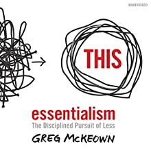 Essentialism: The Disciplined Pursuit of Less (       UNABRIDGED) by Greg McKeown Narrated by Greg McKeown