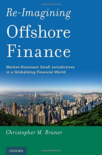 Re-Imagining Offshore Finance: Market-Dominant Small Jurisdictions in a Globalizing Financial World