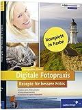 Digitale Fotopraxis. Rezepte f�r bessere Fotos - Einfach besser fotografieren