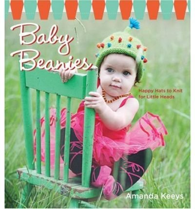 [ BABY BEANIES HAPPY HATS TO KNIT FOR LITTLE HEADS BY KEEYS, AMANDA](AUTHOR)PAPERBACK