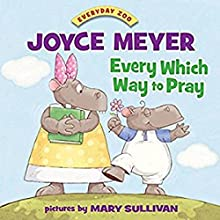 Every Which Way to Pray Audiobook by Joyce Meyer Narrated by Pam Turlow, Ben Dooley