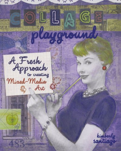 Collage Playground: A Fresh Approach to Creating Mixed-Media Art PDF
