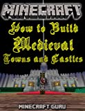 Constructing Minecraft: How to Build Medieval Towns and Castles (with step-by-step instructions)