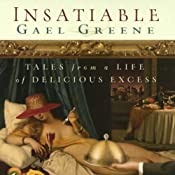Insatiable: Tales from a Life of Delicious Excess | [Gael Greene]
