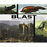 Blast: Spaceship Sketches and Renderings. Scott Robertson, Danny Gardner, Annis Naeem