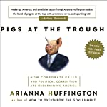 Pigs at the Trough: How Corporate Greed and Political Corruption Are Undermining America | Arianna Huffington