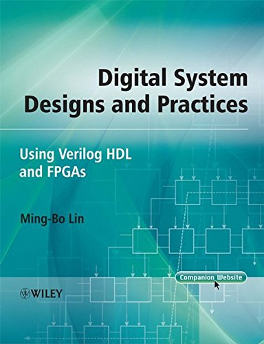 Digital System Designs and Practices: Using Verilog HDL and FPGAs, by Ming-Bo Lin