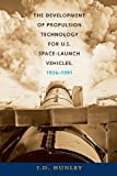 img - for The Development of Propulsion Technology for U.S. Space-Launch Vehicles, 1926-1991 (Centennial of Flight Series) by J. D. Hunley (2013-03-15) book / textbook / text book