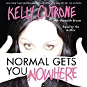 Normal Gets You Nowhere (       UNABRIDGED) by Kelly Cutrone Narrated by Kelly Cutrone
