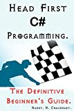 Head First C# Programming :: The Definitive Beginner's Guide.