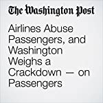Airlines Abuse Passengers, and Washington Weighs a Crackdown — on Passengers | Dana Milbank