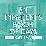 An Inpatient's Book of Days | Kara Levy
