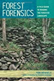 Forest Forensics: A Field Guide to Reading the Forested Landscape [Paperback] [2010] 1 Ed. Tom Wessels