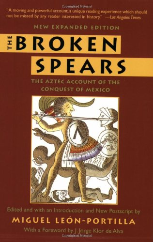 The Broken Spears:   The Aztec Account of the Conquest of...