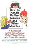 How to Handle Bullies, Teasers and Other Meanies: A Book That Takes the Nuisance Out of Name Calling and Other Nonsense