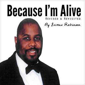 Because I Am Alive Revisited and Revised: Celebration | [James William Robinson]