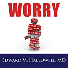 Worry (       UNABRIDGED) by Edward M. Hallowell, MD Narrated by Pete Larkin