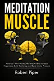 img - for Meditation Muscle: America's New Workout for the Mind to Increase Happiness, Build Resiliency, and Excel Under Pressure book / textbook / text book