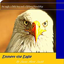 Emmett the Eagle | Livre audio Auteur(s) : Susan Marie Smith Narrateur(s) : Susan Marlowe