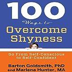 100 Ways to Overcome Shyness: Go from Self-Conscious to Self-Confident | Barton Goldsmith PhD,Marlena Hunter MA